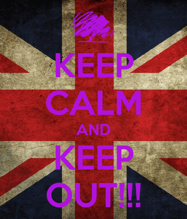 KEEP CALM AND KEEP OUT!!!