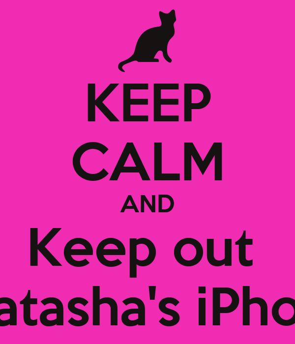 KEEP CALM AND Keep out  Of Natasha's iPhone !!!