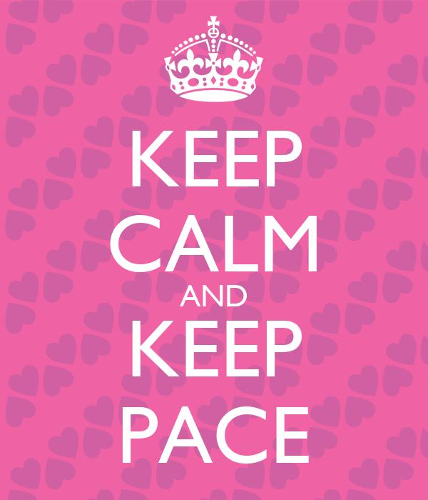 KEEP CALM AND KEEP PACE