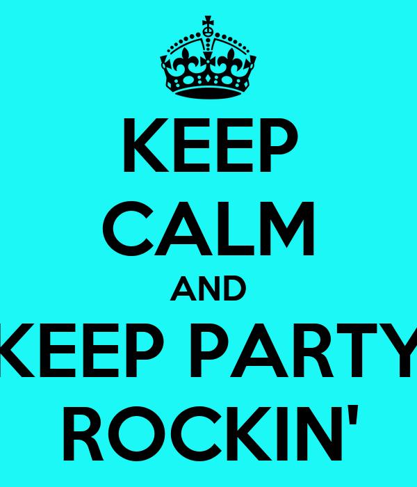KEEP CALM AND KEEP PARTY ROCKIN'