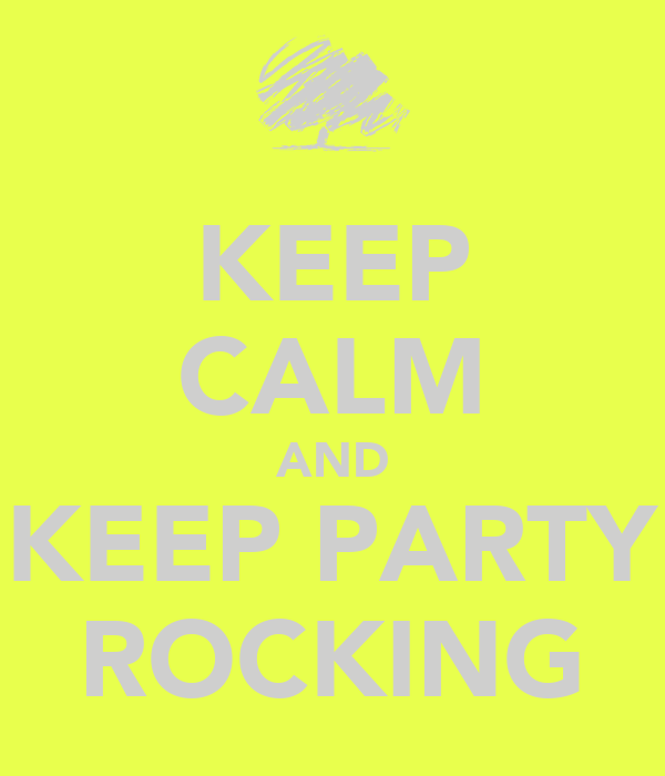 KEEP CALM AND KEEP PARTY ROCKING