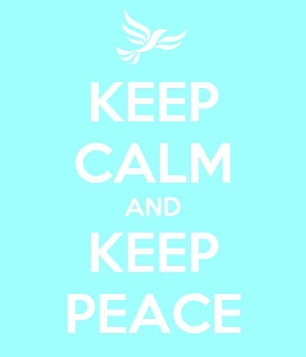 KEEP CALM AND KEEP PEACE