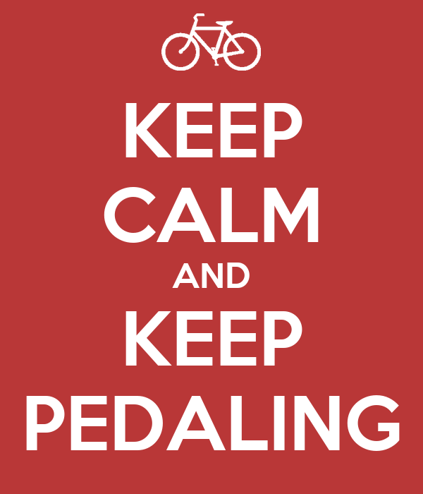 KEEP CALM AND KEEP PEDALING