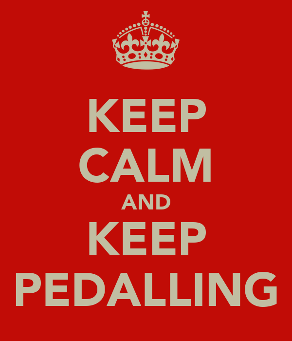 KEEP CALM AND KEEP PEDALLING