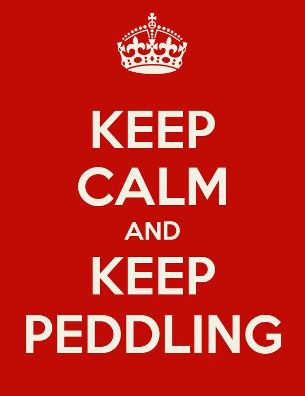 KEEP CALM AND KEEP PEDDLING