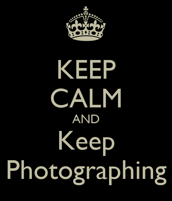 KEEP CALM AND Keep Photographing