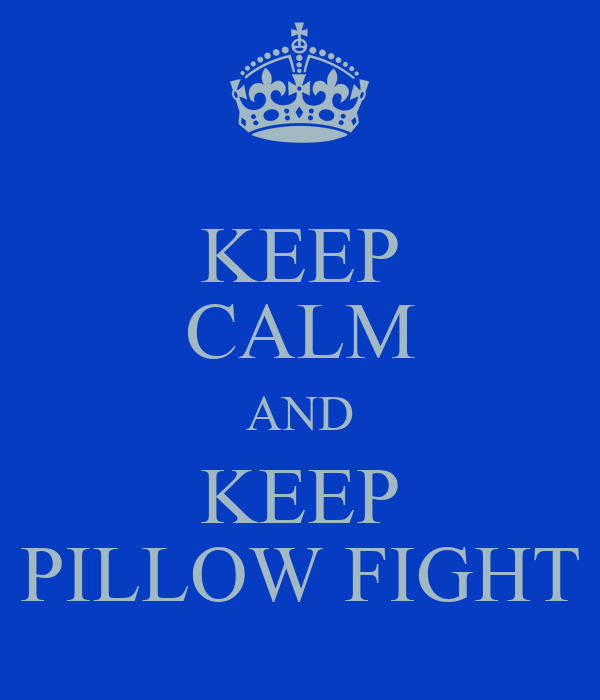 KEEP CALM AND KEEP PILLOW FIGHT