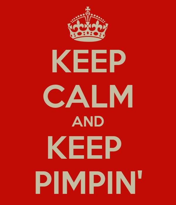 KEEP CALM AND KEEP  PIMPIN'