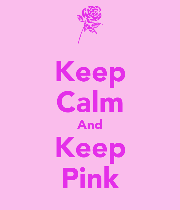 Keep Calm And Keep Pink