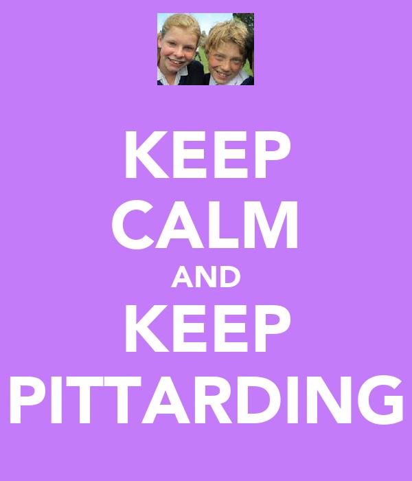 KEEP CALM AND KEEP PITTARDING