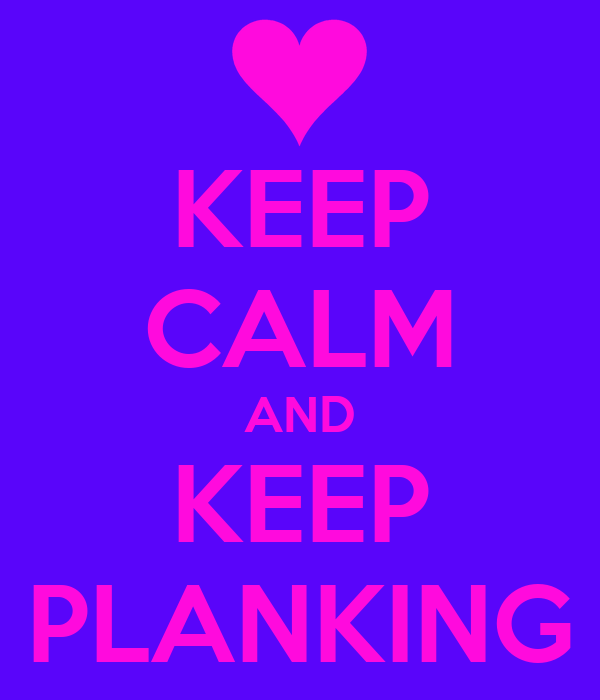 KEEP CALM AND KEEP PLANKING