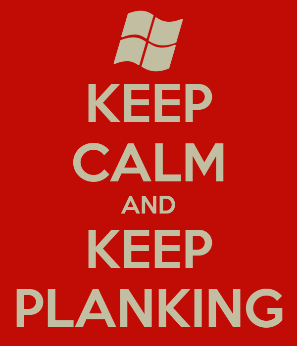 KEEP CALM AND KEEP PLANKING