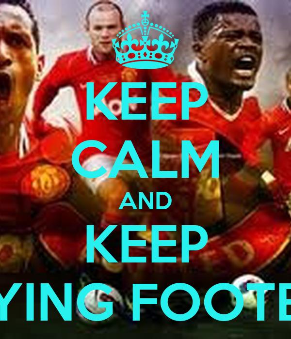 KEEP CALM AND KEEP PLAYING FOOTBALL