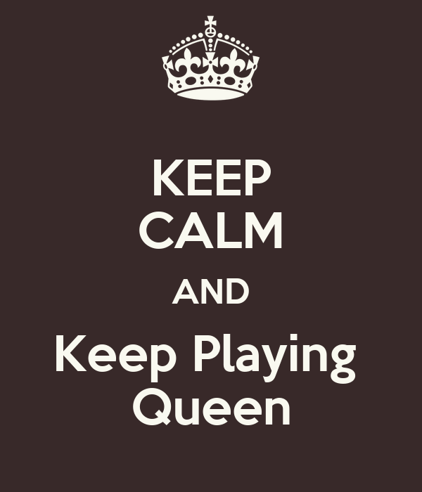 KEEP CALM AND Keep Playing  Queen