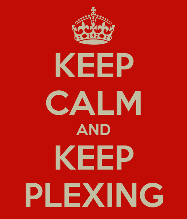 KEEP CALM AND KEEP PLEXING