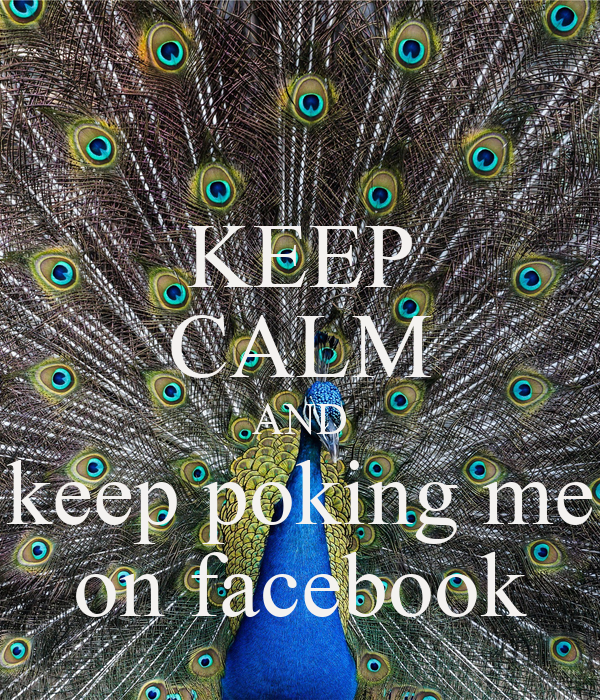 KEEP CALM AND keep poking me on facebook