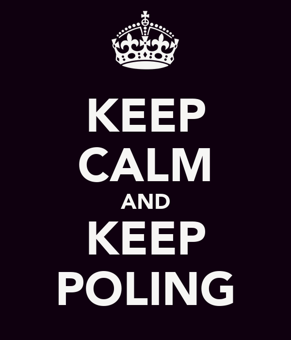 KEEP CALM AND KEEP POLING