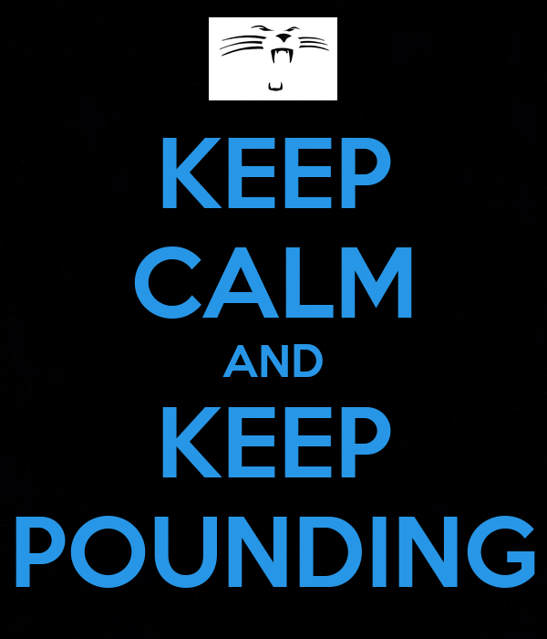 KEEP CALM AND KEEP POUNDING