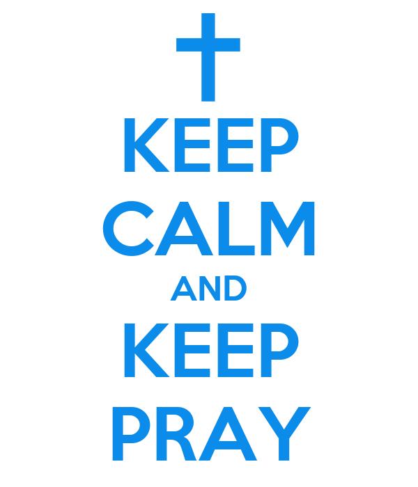 KEEP CALM AND KEEP PRAY