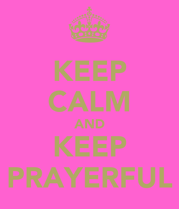 KEEP CALM AND KEEP PRAYERFUL
