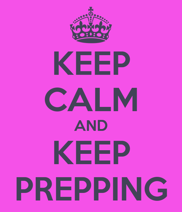KEEP CALM AND KEEP PREPPING