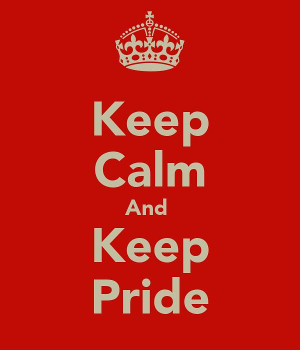 Keep Calm And  Keep Pride