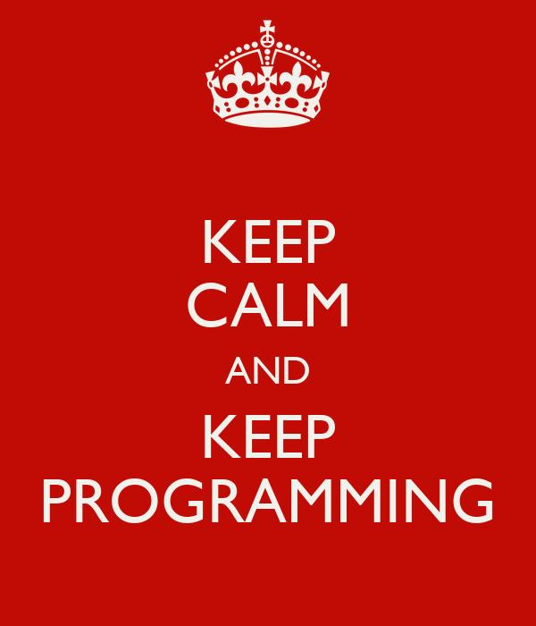 KEEP CALM AND KEEP PROGRAMMING
