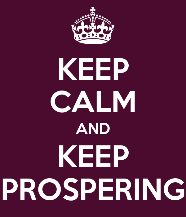 KEEP CALM AND KEEP PROSPERING