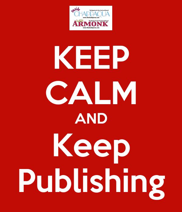 KEEP CALM AND Keep Publishing