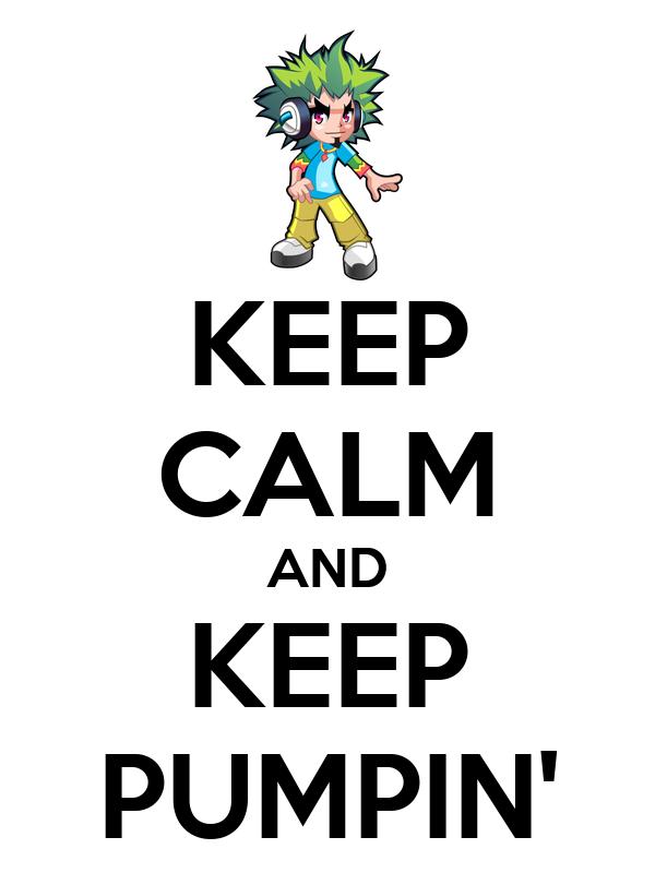 KEEP CALM AND KEEP PUMPIN'