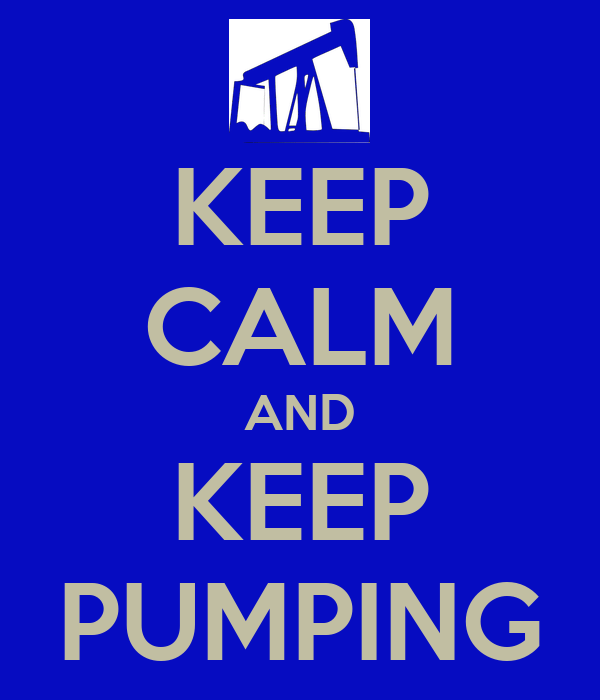 KEEP CALM AND KEEP PUMPING
