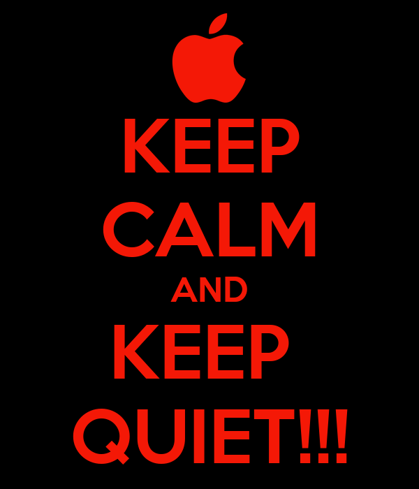KEEP CALM AND KEEP  QUIET!!!