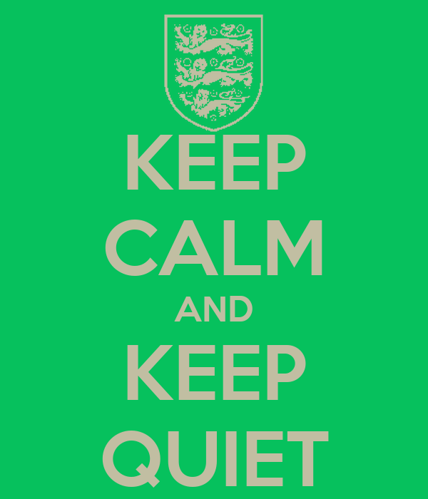 KEEP CALM AND KEEP QUIET