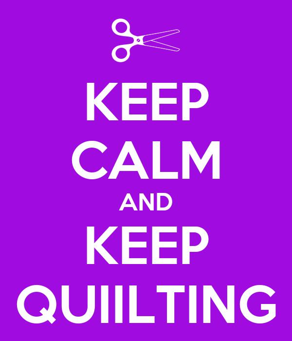 KEEP CALM AND KEEP QUIILTING
