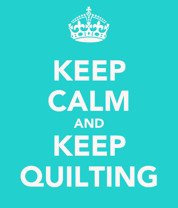 KEEP CALM AND KEEP QUILTING