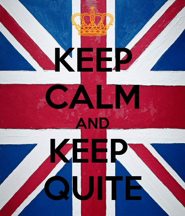 KEEP CALM AND KEEP  QUITE
