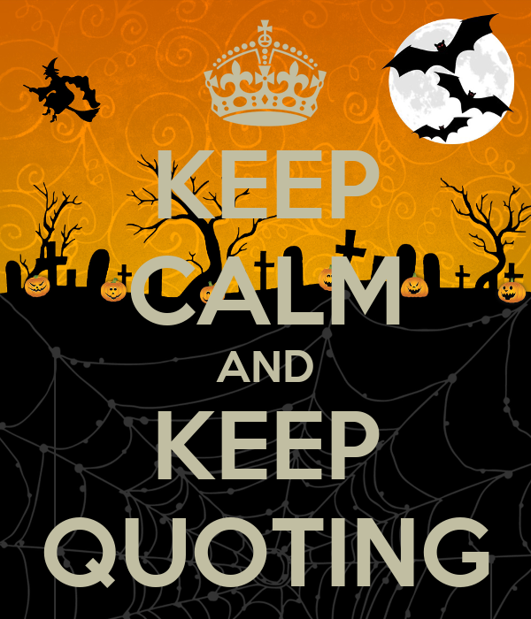 KEEP CALM AND KEEP QUOTING
