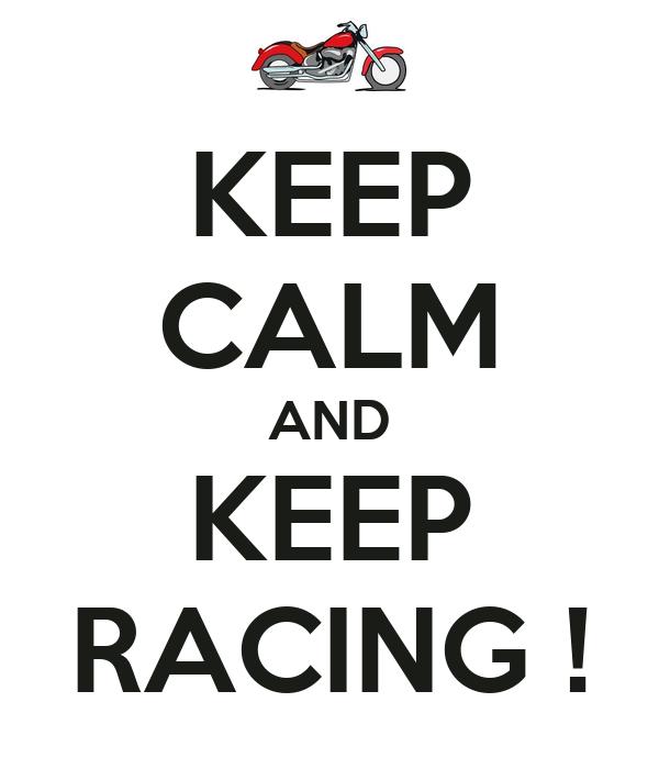 KEEP CALM AND KEEP RACING !