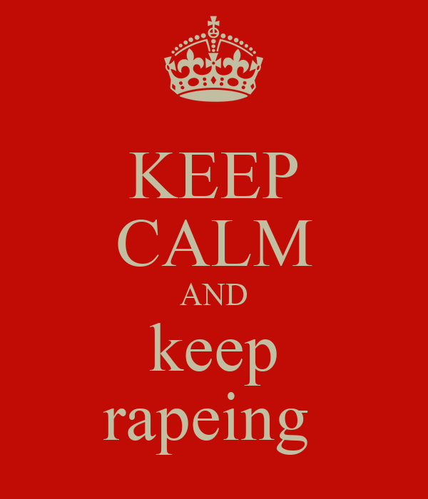 KEEP CALM AND keep rapeing