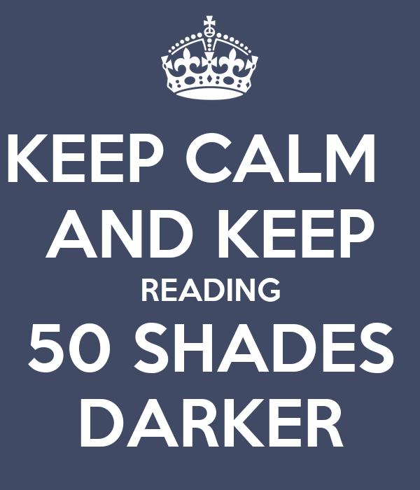 KEEP CALM   AND KEEP READING 50 SHADES DARKER