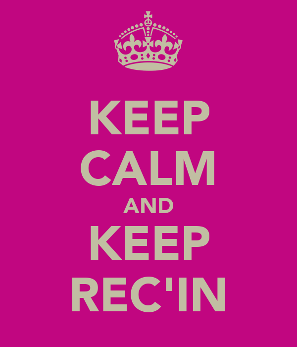 KEEP CALM AND KEEP REC'IN