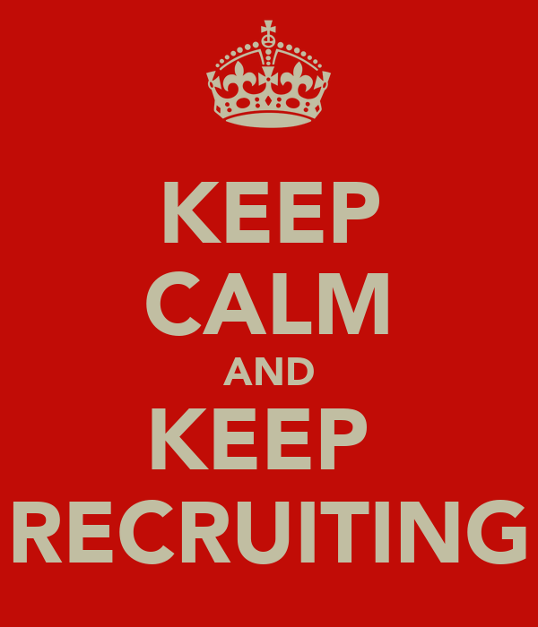 KEEP CALM AND KEEP  RECRUITING