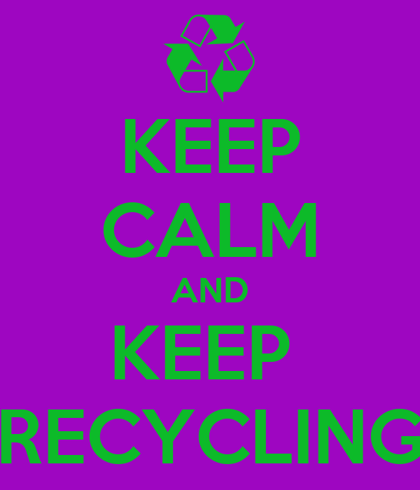 KEEP CALM AND KEEP  RECYCLING