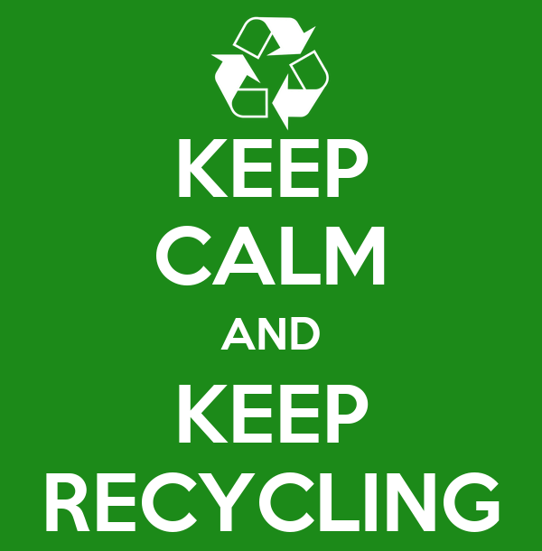 KEEP CALM AND KEEP RECYCLING