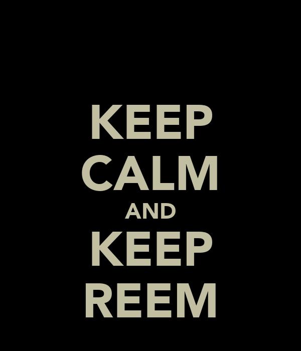 KEEP CALM AND KEEP REEM