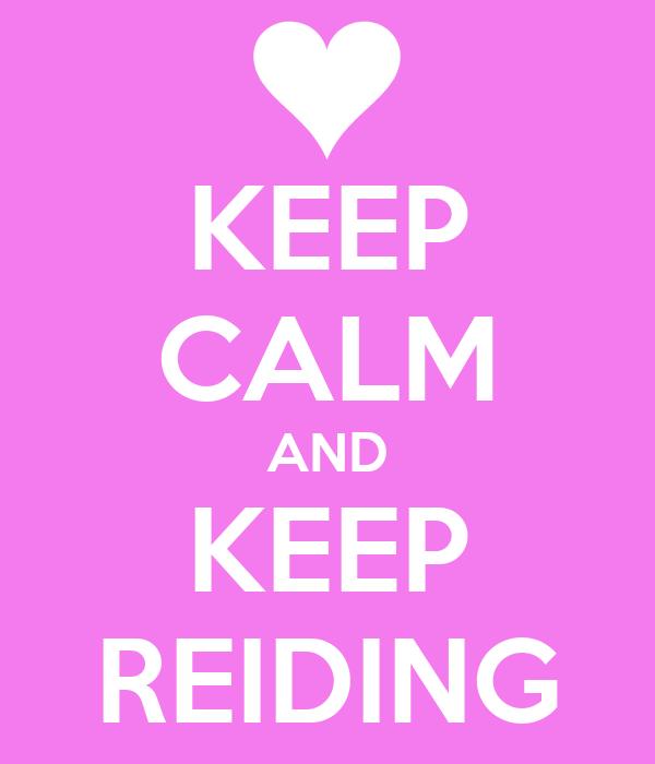 KEEP CALM AND KEEP REIDING