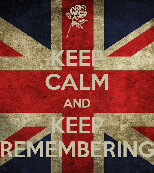 KEEP CALM AND KEEP REMEMBERING
