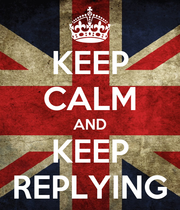 KEEP CALM AND KEEP REPLYING