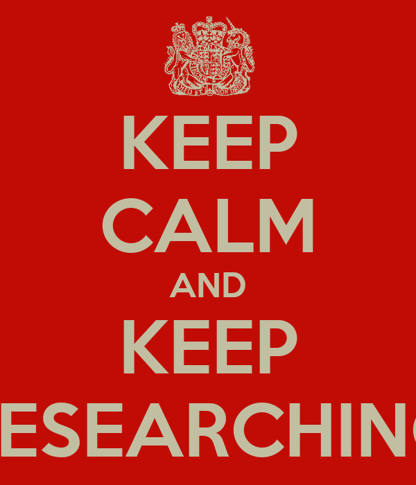 KEEP CALM AND KEEP RESEARCHING