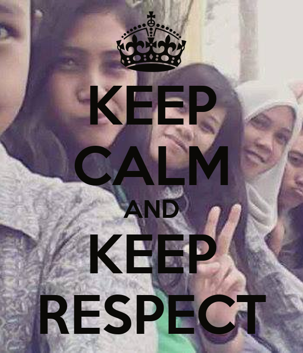 KEEP CALM AND KEEP RESPECT